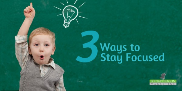 3 Ways to Stay Focused
