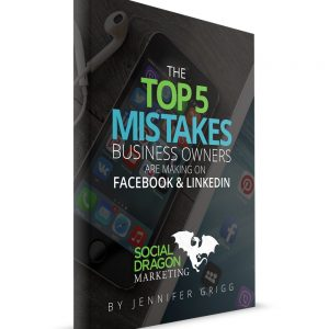 Top 5 mistakes business owners are making on Facebook and LinkedIn