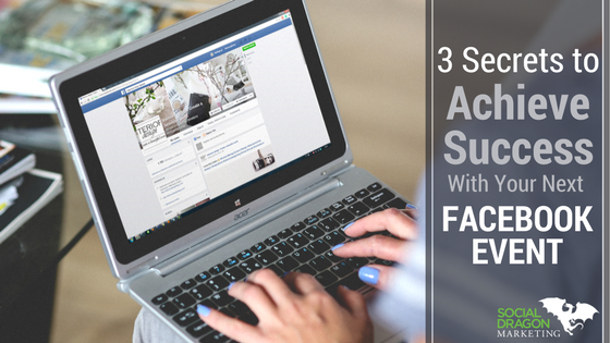 3 Secrets to Achieve Success with Your Next Facebook Event