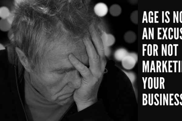 Age Is Not An Excuse For Not Marketing Your Business