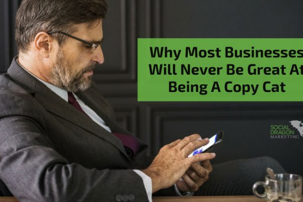 Why Most Businesses Will Never Be Great At Being A Copy Cat